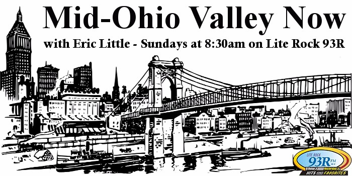 Mid-Ohio Valley Now with Eric Little Sunday 8:30am on Lite Rock 93R WRRR